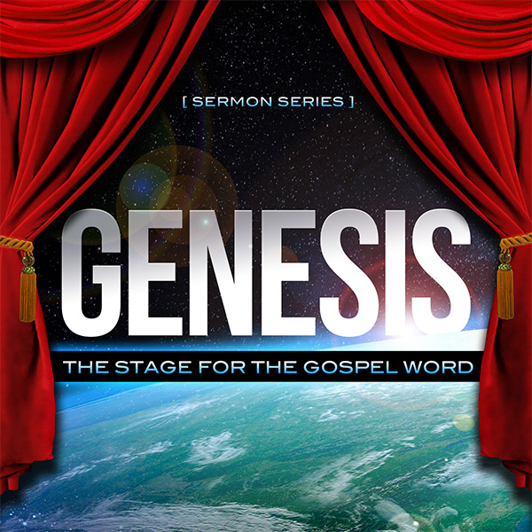 Genesis: The Stage for the Gospel Word