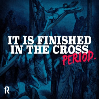 It is Finished in the Cross, period!