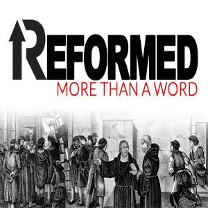 Reformed, More than a Word
